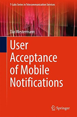User Acceptance of Mobile Notifications (T-Labs Series in Telecommunication Services) by Springer