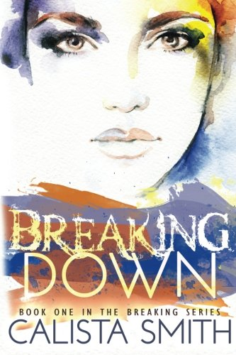 Breaking Down (The Breaking Series) (Volume 1) pdf epub