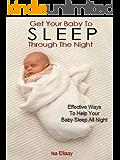 Baby Sleep Training: How To Get Your Baby To Sleep Through The Night
