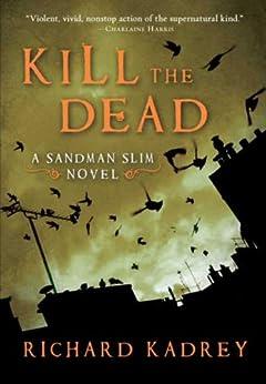 Kill the Dead: A Sandman Slim Novel by [Kadrey, Richard]