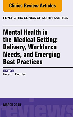 Mental Health in the Medical Setting: Delivery, Workforce Needs, and Emerging Best Practices, An Issue of Psychiatric Clinics of North America (The Clinics: Internal Medicine) Pdf