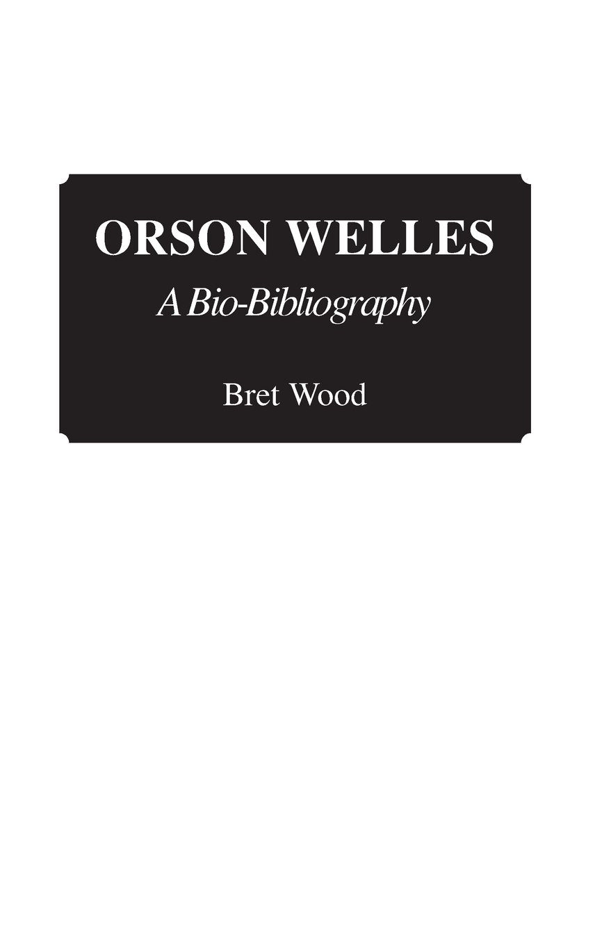 Orson Welles: A Bio-Bibliography (Bio-Bibliographies in the Performing Arts) by Greenwood