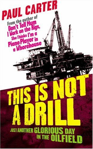 Download This is Not a Drill: Just Another Glorious Day in the Oilfield PDF