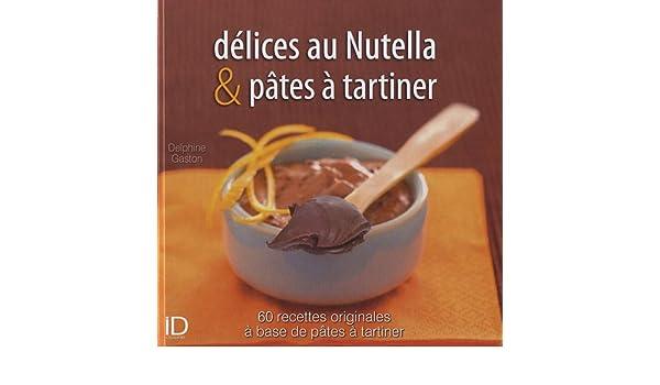 Délices de Nutella et pâtes à tartiner CITY EDITIONS: Amazon.es: Delphine Gaston: Libros en idiomas extranjeros