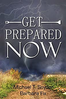 Get Prepared Now!: Why A Great Crisis Is Coming & How You Can Survive It by [Snyder, Michael, Fix, Barbara]