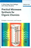 Practical Microwave Synthesis for Organic Chemists, C. Oliver Kappe and Doris Dallinger, 3527320970