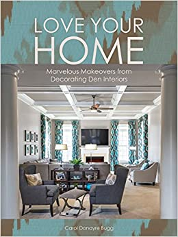 Love Your Home Marvelous Makeovers from Decorating Den Interiors
