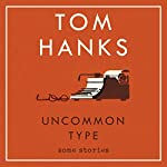 Uncommon Type: Some Stories | Tom Hanks