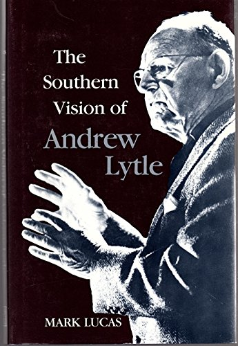 The Southern Vision of Andrew Lytle (Southern Literary Studies)