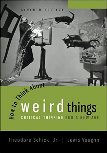 How to Think About Weird Things - Theodore Schick Jnr & Lewis Vaughn