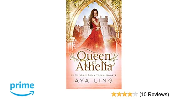 Queen Of Athelia Unfinished Fairy Tales Volume 4 Aya Ling