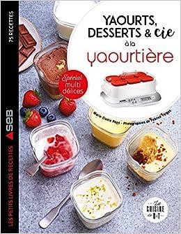 Télécharger Yaourts, desserts & cie à la yaourtière: Spécial multi délices pdf gratuits