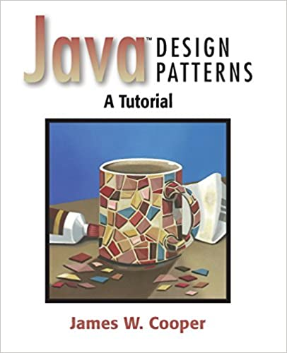 Java¿ Design Patterns A Tutorial James W Cooper 40 Enchanting Design Patterns Tutorial