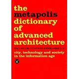 The Metapolis Dictionary of Advanced Architecture: City, Technology and Society in the Information Age