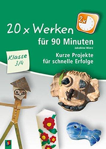 20 x Werken für 90 Minuten - Klasse 3/4: Kurze Projekte für schnelle Erfolge