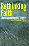 Rethinking Faith: A Constructive Practical Theology (Theology and the Sciences)