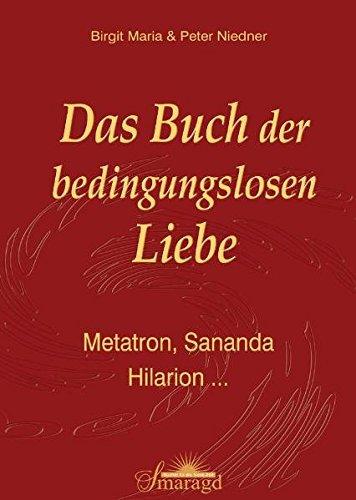Das Buch der bedingungslosen Liebe: Metatron, Sananda, Hilarion