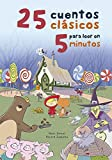 25 cuentos clasicos para leer en 5 minutos / 25 Classic Stories to Read in 5 Min utes (Spanish Edition)