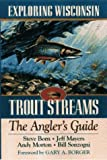 Exploring Wisconsin Trout Streams: The Angler's Guide (North Coast Books) [Paperback] [1997] (Author) Stephen Born, Bill Sonzogni, Jeff Mayers, Andy Morton, Gary A. Borger