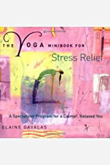 The Yoga Minibook for Stress Relief: A Specialized Program for a Calmer, Relaxed You (Yoga Minibook Series) Paperback