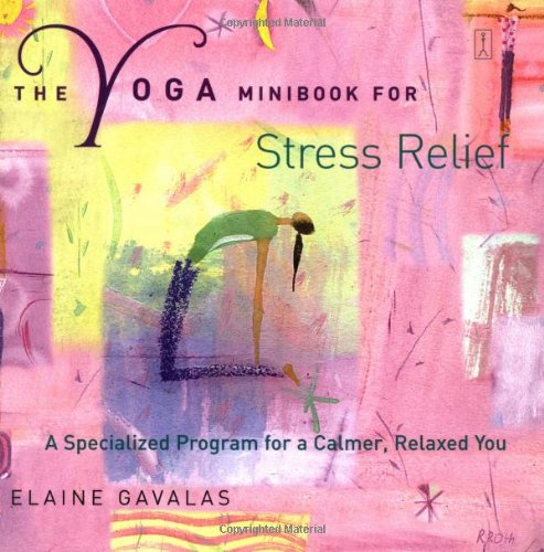 Read Online The Yoga Minibook for Stress Relief: A Specialized Program for a Calmer, Relaxed You (Yoga Minibook Series) pdf epub