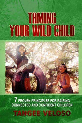 Taming Your Wild Child: 7 Proven Principles for Raising Connected and Confident Children by Think-Outside-the-Book Publishing, Inc