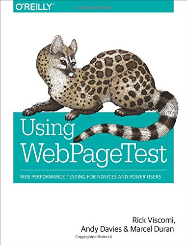 Using WebPageTest: Web Performance Testing for Novices and Power Users by O Reilly Media