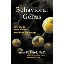 Behavioral Genes: Why We Do What We Do and How to Change