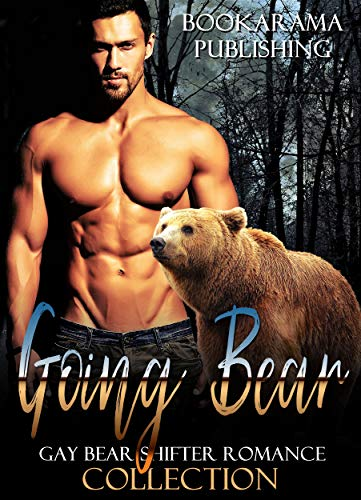 Going Bear: Gay Bear Shifter Romance Collection by [Publishing, Bookarama]