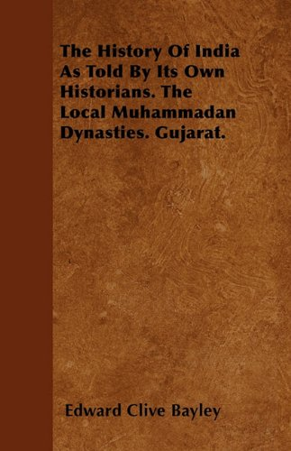Download The History Of India As Told By Its Own Historians. The Local Muhammadan Dynasties. Gujarat. ebook