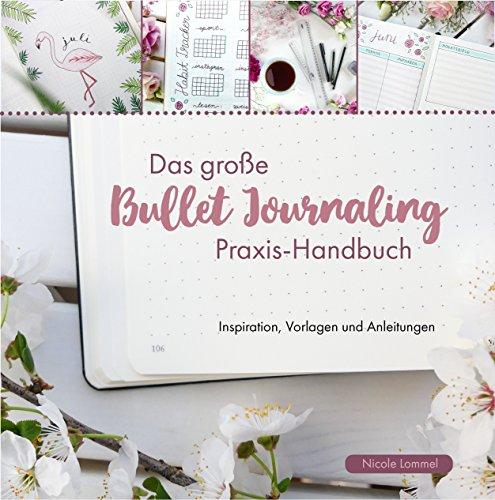 - Das große Bullet Journaling Praxis-Handbuch: Inspiration, Vorlagen und Anleitungen (German Edition)