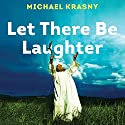 Let There Be Laughter: A Treasury of Great Jewish Humor and What It All Means Audiobook by Michael Krasny Narrated by Michael Krasny