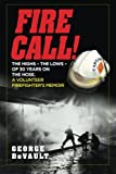Fire Call!: The highs – the lows – of 30 years on the hose. A volunteer firefighter's memoir