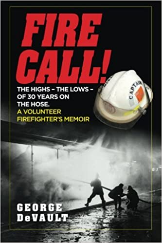 e10ba9a23 The highs – the lows – of 30 years on the hose. A volunteer firefighter's  memoir Paperback – January 15, 2015