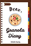 Dear, Granola Diary: Make An Awesome Month With 31 Best Granola Recipes! (Granola Cookbook, Granola Bar Recipe Book, Cereal Book, Cold Cereal Book, Best Breakfast Cookbook) [Volume 1]