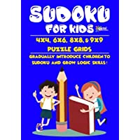 Sudoku for Kids: 4x4, 6x6, 8x8, & 9x9 Puzzle Grids - Gradually Introduce Children to Sudoku and Grow Logic Skills!