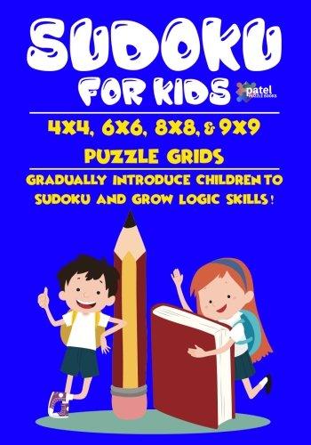 Sudoku for Kids: 4x4, 6x6, 8x8, & 9x9 Puzzle Grids - Gradually Introduce Children to Sudoku and Grow Logic Skills!