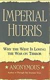 Imperial Hubris, Michael Scheuer, 1574888498