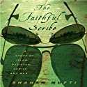 The Faithful Scribe: A Story of Islam, Pakistan, Family, and War Audiobook by Shahan Mufti Narrated by Fred Stella