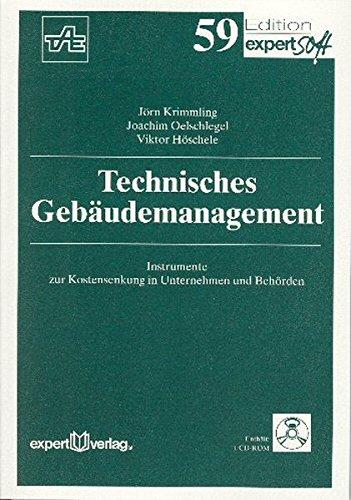 Technisches Gebäudemanagement: Instrumente zur Kostensenkung in Unternehmen und Behörden (Edition expertsoft)