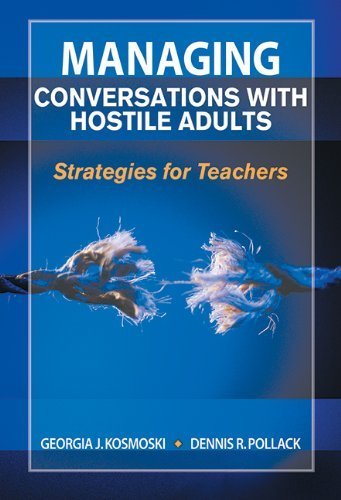 Managing Conversations with Hostile Adults: Strategies for Teachers by Kosmoski, Georgia J., Pollack, Dennis R. (2014) Paperback