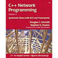 C++ Network Programming, Volume 2: Systematic Reuse with ACE and Frameworks (C++ In-Depth Series) (English Edition)