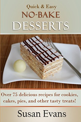 quick-easy-no-bake-desserts-cookbook-over-75-delicious-recipes-for-cookies-cakes-pies-and-other-tast