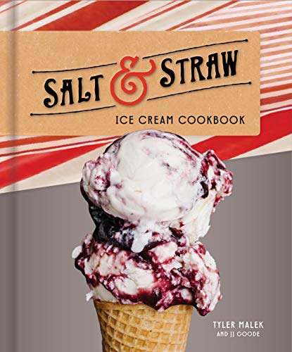 Salt & Straw Ice Cream Cookbook (No Cook Homemade Ice Cream Maker Recipes)
