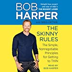 The Skinny Rules: The Simple, Nonnegotiable Principles for Getting to Thin | Bob Harper,Greg Critser