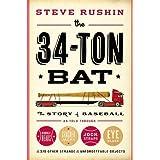 The 34-Ton Bat: The Story of Baseball as Told Through Bobbleheads, Cracker Jacks, Jockstraps, Eye Black, and 375 Other Strang