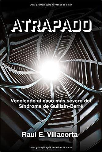 Atrapado: Venciendo al caso más severo del Síndrome de Guillain-Barré.: Amazon.es: Villacorta, Raul E: Libros