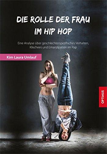 Die Rolle der Frau im Hip Hop: Eine Analyse über geschlechterspezifisches Verhalten, Klischees und Emanzipation im Rap