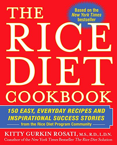 The Rice Diet Cookbook: 150 Easy, Everyday Recipes and Inspirational Success Stories from the Rice DietP rogram Community (Robert Rice)