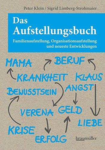 Das Aufstellungsbuch: Familienaufstellung, Organisationsaufstellung und neueste Entwicklungen Gebundenes Buch – 1. Oktober 2012 Peter Klein Sigrid Limberg-Strohmaier Braumüller Verlag 3991000768